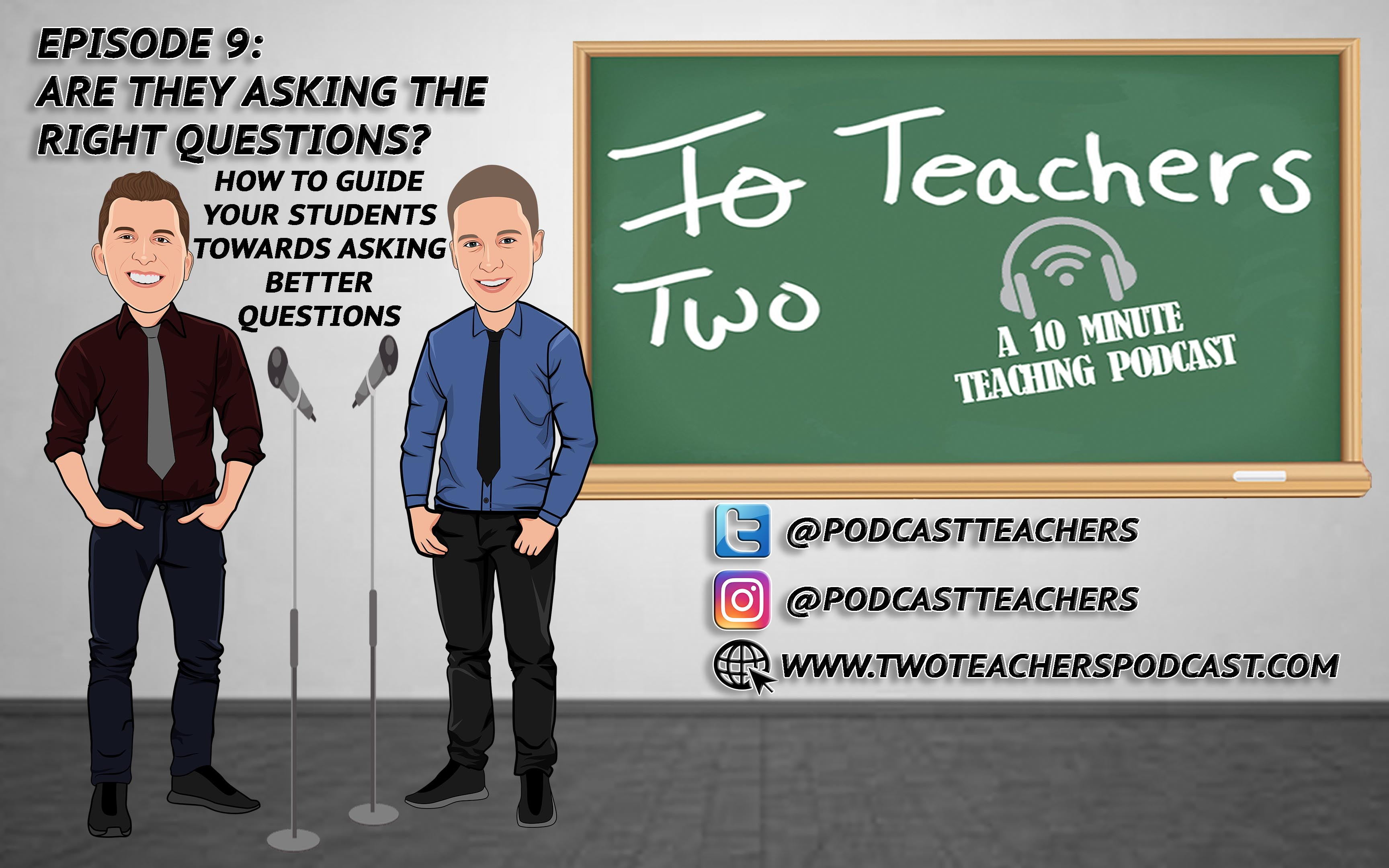 Episode 9: Are They Asking the Right Questions? – Two Teachers